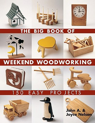 The Big Book Of Weekend Woodworking By Nelson, John A./ Nelson, Joyce C.